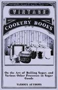 On the Art of Boiling Sugar, and Various Other Processes in Sugar Goods