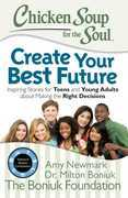 Chicken Soup for the Soul: Create Your Best Future: Inspiring Stories for Teens and Young Adults about Making the Right Decisions