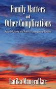 Family Matters and Other Complications : Assorted Stories and Poems Crossing Many Borders