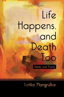 Life Happens, and Death Too : Stories and Poems