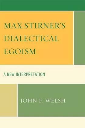 Max Stirner's Dialectical Egoism: A New Interpretation