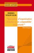 Frederick Winslow Taylor - « Spécialiste d'organisation d'atelier et de comptabilité industrielle »