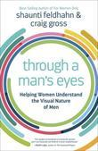 Through a Man's Eyes: Helping Women Understand the Visual Nature of Men