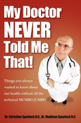 My Doctor Never Told Me That!: Things you always wanted to know about our health...without all the technical MUMBO JUMBO