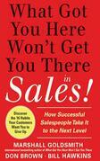 What Got You Here Won't Get You There in Sales:  How Successful Salespeople Take it to the Next Level: How Successful Salespeople Take it to the Next