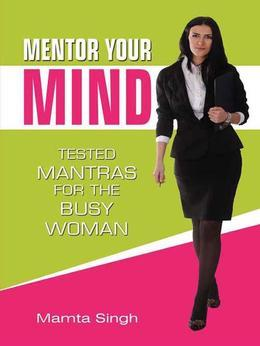 Mentor Your Mind : Tested Mantras For The Busy Woman