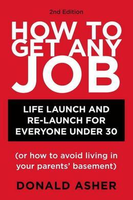 How to Get Any Job, Second Edition: Career Launch and Re-Launch for Everyone Under 30 (or How to Avoid Living in Your Parents' Basement)