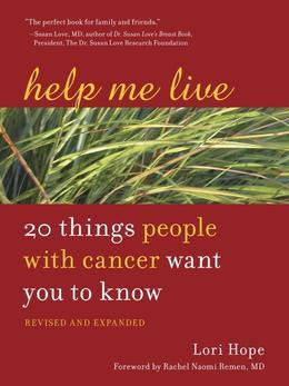 Help Me Live, Revised: 20 Things People with Cancer Want You to Know