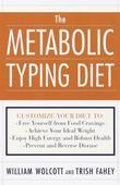 The Metabolic Typing Diet: Customize Your Diet To:  Free Yourself from Food Cravings:  Achieve Your Ideal Weight;  Enjoy High Energy and Robust Health
