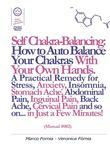 Self Chakra Balancing: How to Auto Balance Your Chakras With Your Own Hands (Manual #002)