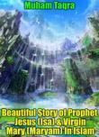 Beautiful Story of Prophet Jesus (Isa) & Virgin Mary (Maryam) In Islam