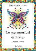 Le metamorfosi di Piktor - Una fiaba d'amore (Nuova traduzione. Con illustrazioni originali dell'autore)