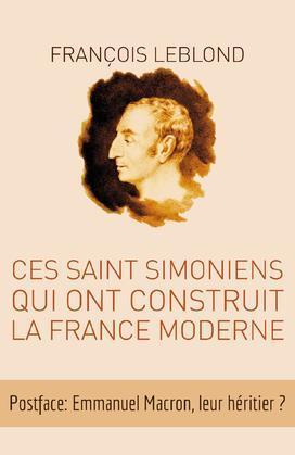 Ces Saint Simoniens qui ont construit la France moderne