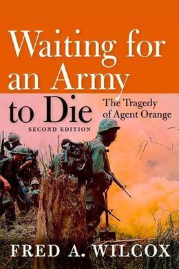 Waiting for an Army to Die: The Tragedy of Agent Orange