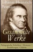 Gesammelte Werke: Pädagogische Schriften + Romane + Erzählungen + Fabeln (Vollständige Ausgaben)