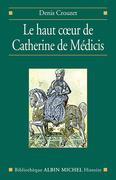 Le Haut Coeur de Catherine de Médicis
