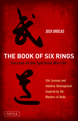 The Book of Six Rings: Secrets of the Spiritual Warrior
