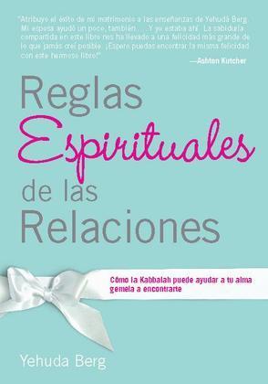 Reglas Espirituales de las Relaciones: Como la Kabbalah puede ayudar a tu alma gemela a encontrarte