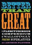 Better Than Great: A Plenitudinous Compendium of Wallopingly Fresh Superlatives