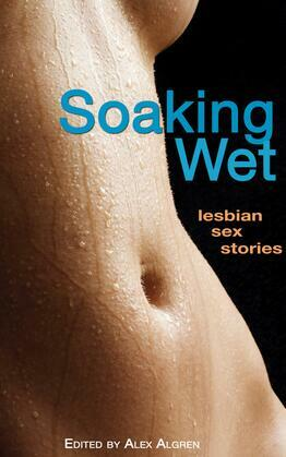 Soaking Wet: Lesbian Sex Stories