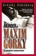 The Murder of Maxim Gorky: A Secret Execution