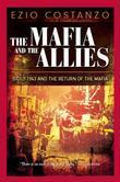 Ezio Costanzo - The Mafia and the Allies: Sicily 1943 and the Return of the Mafia