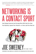 Networking Is a Contact Sport: How Staying Connected and Serving Others Will Help You Grow Your Business, Expand Your Influence -- or Even Land Your N