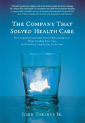 The Company That Solved Health Care: How Serigraph Dramatically Reduced Skyrocketing Costs While Providing Better Care, and How Every Com