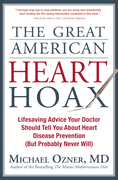 The Great American Heart Hoax: Lifesaving Advice Your Doctor Should Tell You about Heart Disease Prevention (But Probably Never Wil