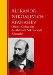 Obras ? Colección  de Alekandr Nikoalevich Afanasiev