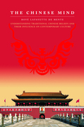 The Chinese Mind: Understanding Traditional Chinese Beliefs and Their Influence on Contemporary Culture