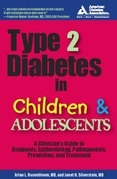 Type 2 Diabetes in Children and Adolescents: A Guide to Diagnosis, Epidemiology, Pathogenesis, Prevention, and Treatment