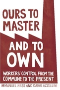Ours to Master and to Own: Workers' Control from the Commune to the Present