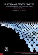 La reforma al proceso ejecutivo: estudio del impacto que sobre este tiene el análisis económico del derecho