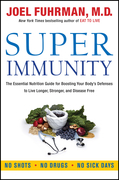 Joel Fuhrman - Super Immunity: The Essential Nutrition Guide for Boosting Your Body's Defenses to Live Longer, Stronger, and Disease Free