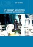 Las funciones del ejecutivo y el desarrollo de competencias directivas