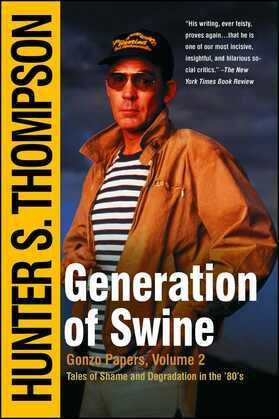 Generation of Swine: The Brutal Odyssey of an Outlaw Journalist