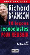 Richard branson : 10 leçons iconoclastes pour réussir