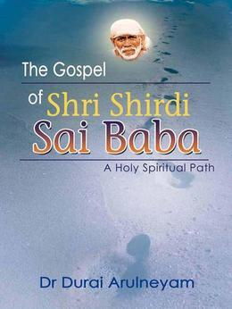 The Gospel of Shri Shirdi Sai Baba : A Holy Spiritual Path