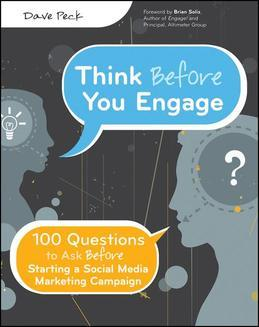 Think Before You Engage: 100 Questions to Ask Before Starting a Social Media Marketing Campaign