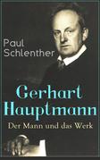 Gerhart Hauptmann: Der Mann und das Werk (Vollständige Biografie)