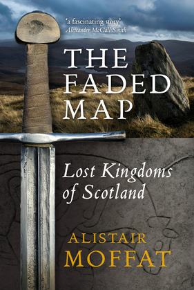 The Faded Map: The Lost Kingdoms of Scotland