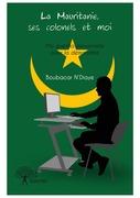La Mauritanie, ses colonels et moi