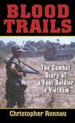 Blood Trails: The Combat Diary of a Foot Soldier in Vietnam