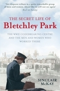 The Secret Life of Bletchley Park: The Ww11 Codebreaking Centre and the Men and Women Who Worked There