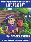 Have a Bad Day. A Bugville Critters Picture Book!