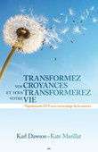 Transformez vos croyances et vous transformerez votre vie
