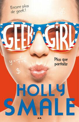 Geek girl, tome 3 - Plus que parfaite