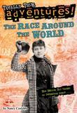 The Race Around the World (Totally True Adventures): How Nellie Bly Chased an Impossible Dream...