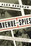 Avenue of Spies: A True Story of Terror, Espionage, and One American Family's Heroic Resistancein Nazi-Occupied Paris